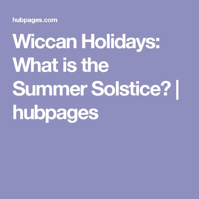 Wiccan Holidays: What is the Summer Solstice? | hubpages