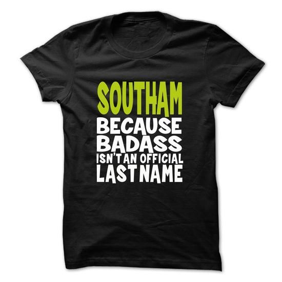 SOUTHAM BadAss #name #tshirts #SOUTHAM #gift #ideas #Popular #Everything #Videos #Shop #Animals #pets #Architecture #Art #Cars #motorcycles #Celebrities #DIY #crafts #Design #Education #Entertainment #Food #drink #Gardening #Geek #Hair #beauty #Health #fitness #History #Holidays #events #Home decor #Humor #Illustrations #posters #Kids #parenting #Men #Outdoors #Photography #Products #Quotes #Science #nature #Sports #Tattoos #Technology #Travel #Weddings #Women