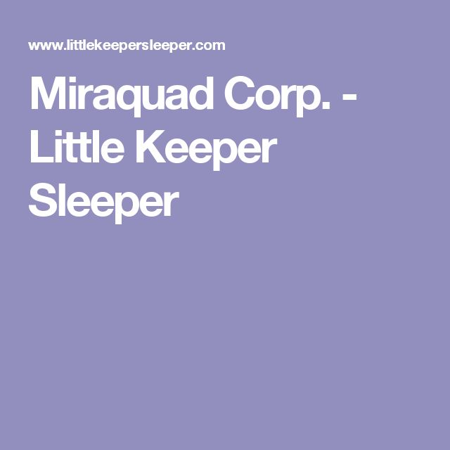Miraquad Corp. - Little Keeper Sleeper