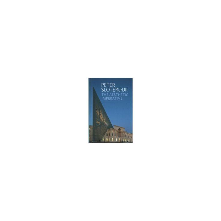 Aesthetic Imperative : Writings on Art (Hardcover) (Peter Sloterdijk)