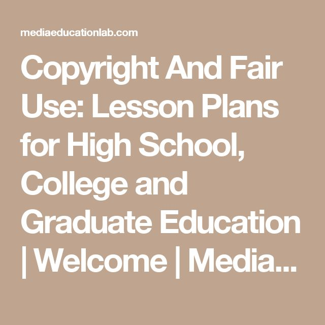 Copyright And Fair Use: Lesson Plans for High School, College and Graduate Education | Welcome | Media Education Lab