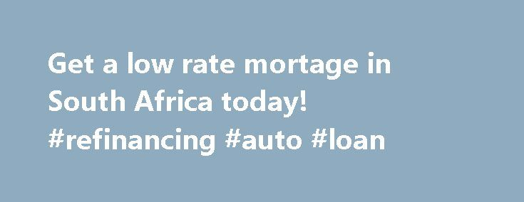 Get a low rate mortage in South Africa today! #refinancing #auto #loan http://loans.nef2.com/2017/05/02/get-a-low-rate-mortage-in-south-africa-today-refinancing-auto-loan/  #best home loans # Find Your Dream Home with Affordable Home Loans! Whether you are a first time buyer or you are seeking to purchase an additional property, www.Home-Loans.org.za offers the most effective way to purchase your dream home. Buying…  Read more