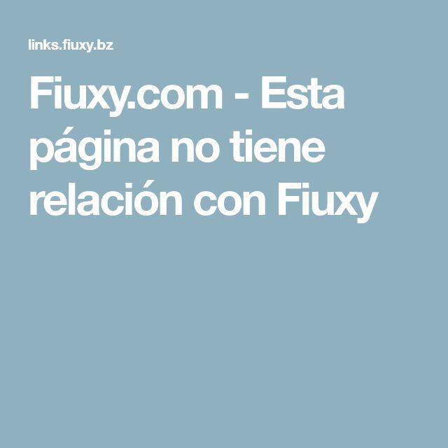 Fiuxy.com - Esta página no tiene relación con Fiuxy