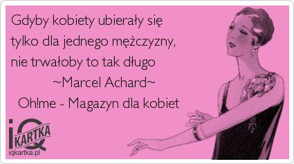 Gdyby kobiety ubierały się  tylko dla jednego mężczyzny,  nie trwałoby to tak długo             ~Marcel Achard~   Oh!me - Magazyn dla kobiet