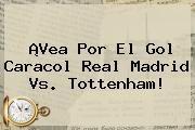 http://tecnoautos.com/wp-content/uploads/imagenes/tendencias/thumbs/vea-por-el-gol-caracol-real-madrid-vs-tottenham.jpg Gol Caracol En Vivo. ¡Vea por el Gol Caracol Real Madrid vs. Tottenham!, Enlaces, Imágenes, Videos y Tweets - http://tecnoautos.com/actualidad/gol-caracol-en-vivo-vea-por-el-gol-caracol-real-madrid-vs-tottenham/
