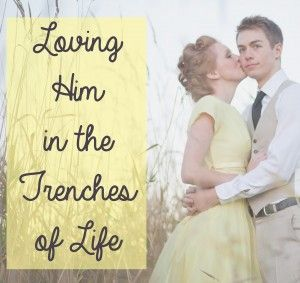Loving Your Husband in the Trenches of Life