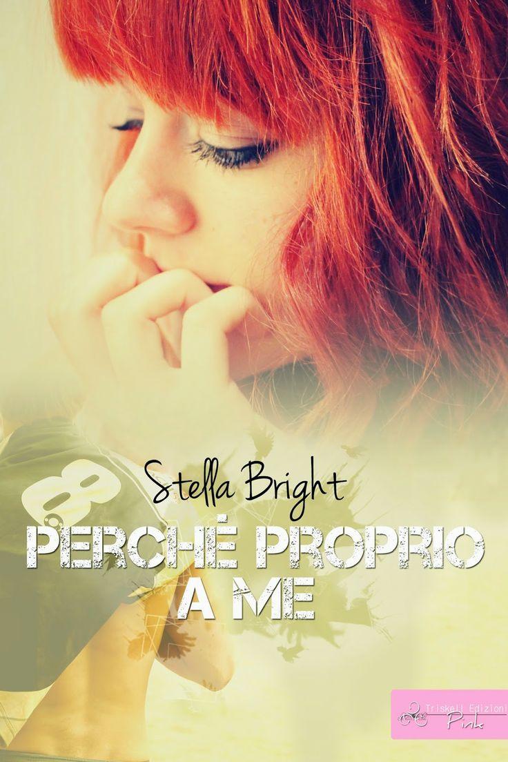 Sognando tra le Righe: PERCHE' PROPRIO A ME  Stella Bright    Recensione