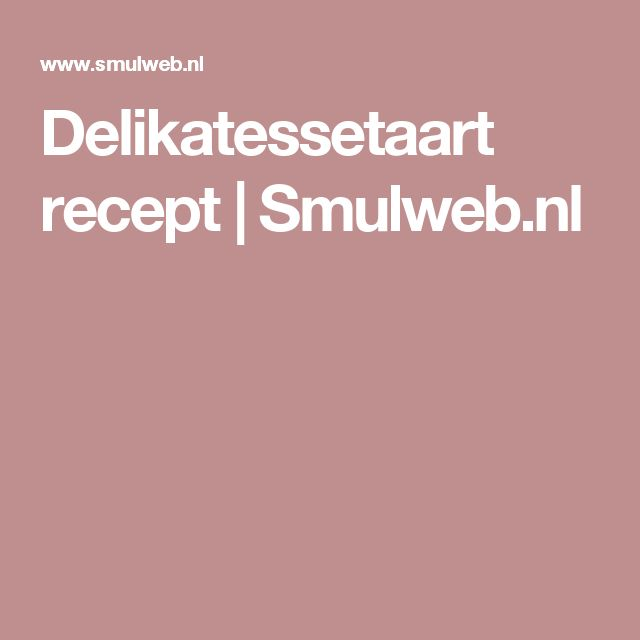 Delikatessetaart recept | Smulweb.nl