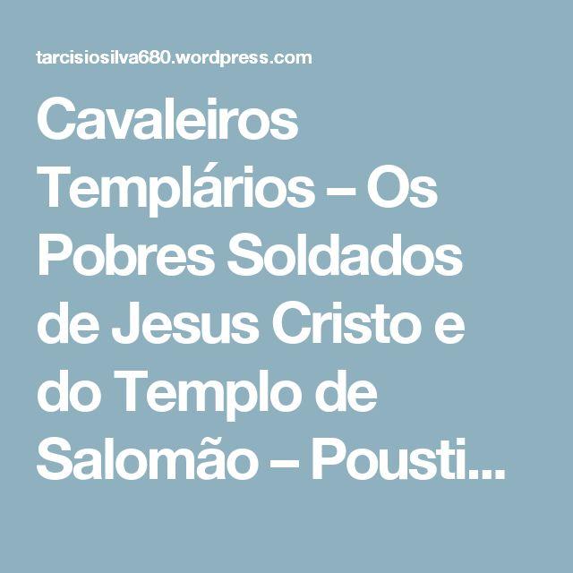 Cavaleiros Templários – Os Pobres Soldados de Jesus Cristo e do Templo de Salomão – Poustinik