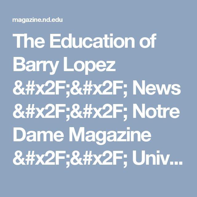 The Education of Barry Lopez // News // Notre Dame Magazine // University of Notre Dame
