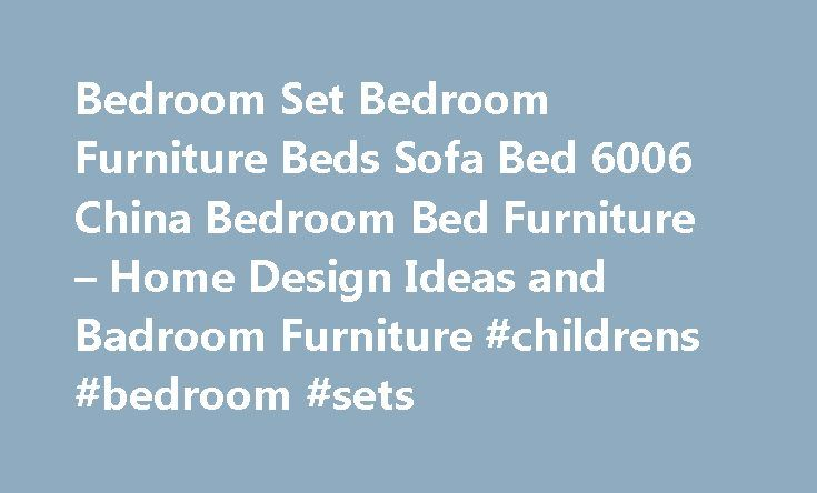 Bedroom Set Bedroom Furniture Beds Sofa Bed 6006 China Bedroom Bed Furniture – Home Design Ideas and Badroom Furniture #childrens #bedroom #sets http://bedroom.remmont.com/bedroom-set-bedroom-furniture-beds-sofa-bed-6006-china-bedroom-bed-furniture-home-design-ideas-and-badroom-furniture-childrens-bedroom-sets/  #bedroom furniture beds # Home Bedroom Bed Furniture Bedroom Set Bedroom Furniture Beds Sofa Bed 6006 China Bedroom Bed Furniture Bedroom Set Bedroom Furniture Beds Sofa Bed 6006…