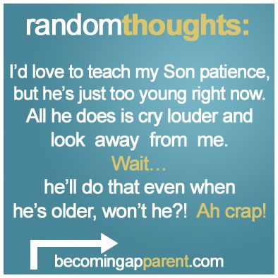 I'd love to teach my Son patience, but he's just too young right now.  All he does is cry louder and look away from me.  Wait… he'll do that when he's older too, won't he?!  Ah crap!    #newdad #blog #parenting #kids #babies #patienceisavirtuallynonexistentthing #dads