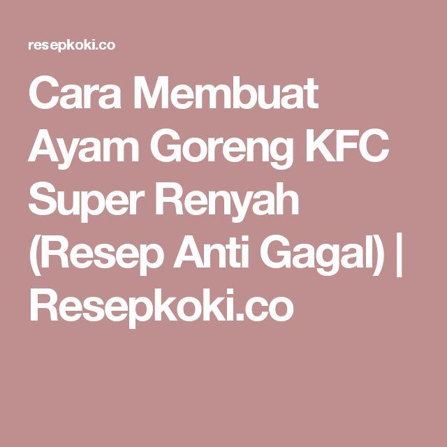 Cara Membuat Ayam Goreng KFC Super Renyah (Resep Anti Gagal) | Resepkoki.co
