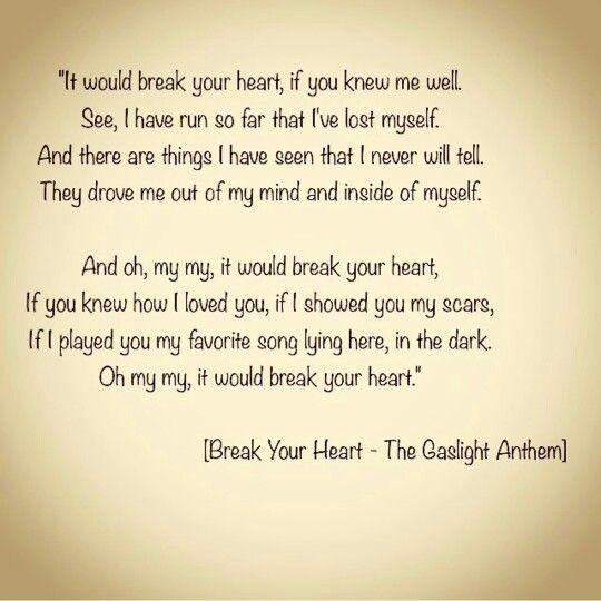 Why Did U Break My Heart Quotes: Break Your Heart Lyrics By The Gaslight Anthem. Get Hurt