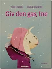 Giv den gas, Ine af Tore Renberg, ISBN 9788763817707