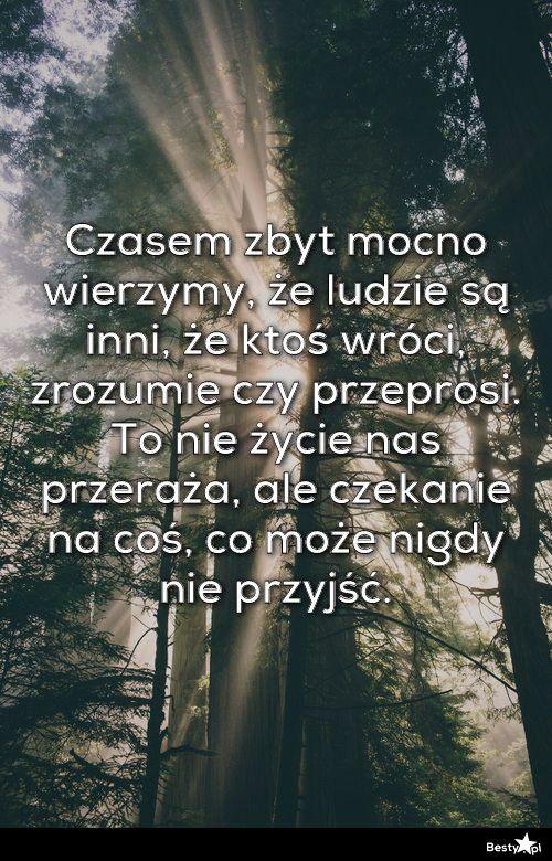 BESTY.pl - Czasem zbyt mocno wierzymy, że ludzie są inni, że ktoś wróci, zrozumie czy przeprosi. To nie życi...