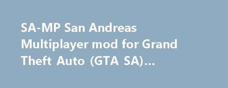 SA-MP San Andreas Multiplayer mod for Grand Theft Auto (GTA SA) #joomla #web #hosting http://hosting.remmont.com/sa-mp-san-andreas-multiplayer-mod-for-grand-theft-auto-gta-sa-joomla-web-hosting/  #samp hosting # SA-MP. San Andreas Multiplayer SA-MP is a free Massively Multiplayer Online game mod for the PC version of Rockstar Games Grand Theft Auto: San Andreas ™. SA-MP 0.3.7 Released. Posted by SA-MP on 1 May 2015 SA-MP... Read more