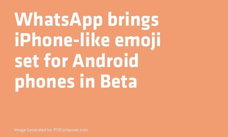 Whats#App brings #iPhone-like emoji set for #Android phones in Beta