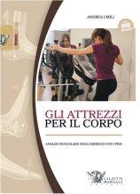 Gli attrezzi per il corpo. Analisi muscolare degli esercizi con i pesi. Andrea Umili http://www.calzetti-mariucci.it/shop/prodotti/gli-attrezzi-per-il-corpo