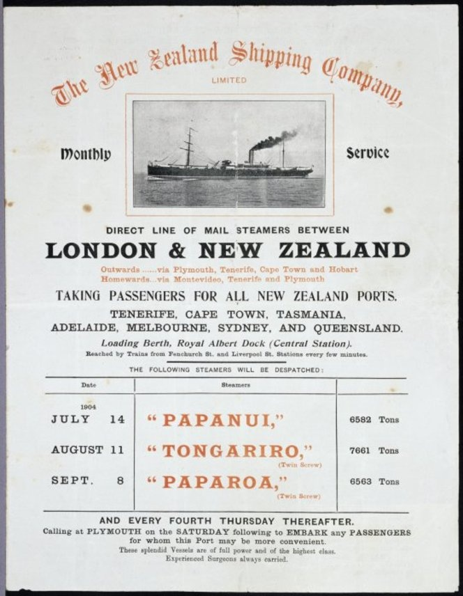 New Zealand Shipping Company Limited :Monthly service. Direct line of mail steamers between London  New Zealand. Outwards ... via Plymouth, Tenerife, Cape Town and Hobart; Homewards ... via Montevideo, Tenerife and Plymouth. Taking passengers for all New Zealand ports. ... Papanui ... Tongariro ... Paparoa ... July - Sept 1904.