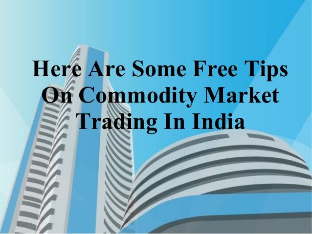 Here Are Some Free Tips On Commodity Market Trading In India  by merrisameyer6 via slideshare