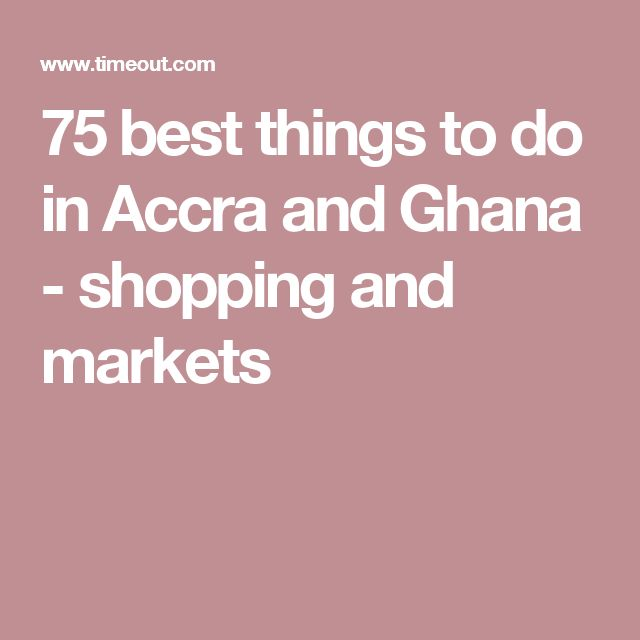 75 best things to do in Accra and Ghana - shopping and markets