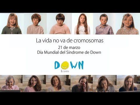 La vida no va de cromosomas - Campaña DOWN ESPAÑA por el Día Mundial del Síndrome de Down 2015 - YouTube