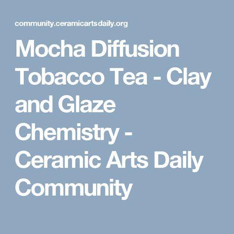 Mocha Diffusion Tobacco Tea - Clay and Glaze Chemistry - Ceramic Arts Daily Community
