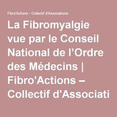 La Fibromyalgie vue par le Conseil National de l'Ordre des Médecins | Fibro'Actions – Collectif d'Associations