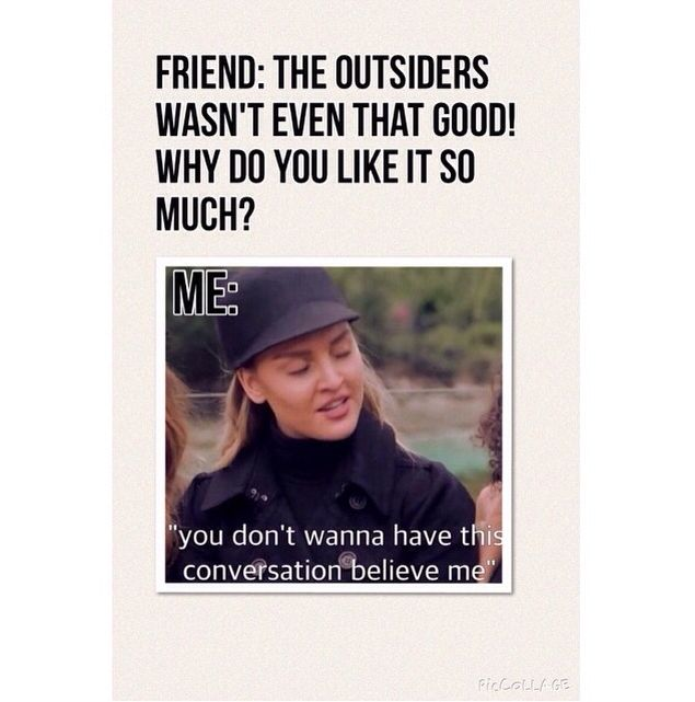If anyone is going to bad talk The Outsiders, shit your mouth because I love them to death!