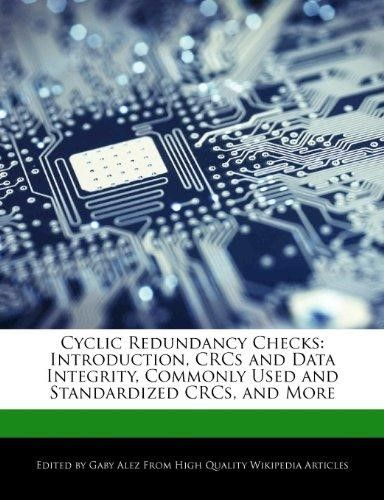 Cyclic Redundancy Checks: Introduction, Crcs and Data Integrity, Commonly Used and Standardized Crcs, and More