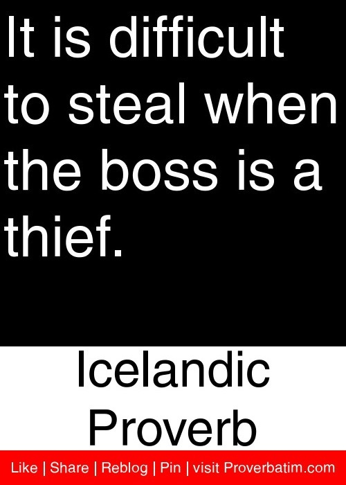 It is difficult to steal when the boss is a thief. - Icelandic Proverb #proverbs #quotes