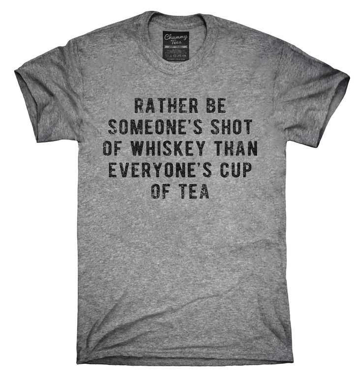 Rather Be Someones Shot Of Whiskey Than Everyones Cup Of Tea Shirt, Hoodies, Tanktops