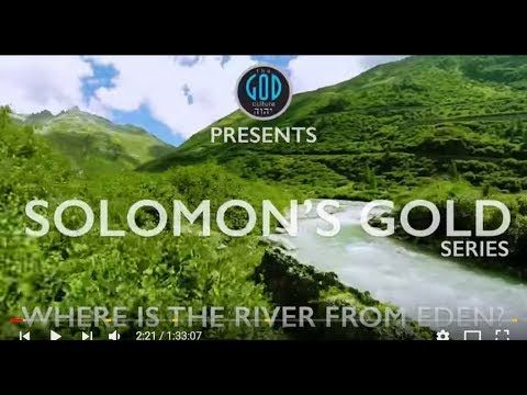 Solomon's Gold Series~(Part 10) Where is the River From Eden? Our THEORY... - ABSOLUTELY CORRESPONDIG!