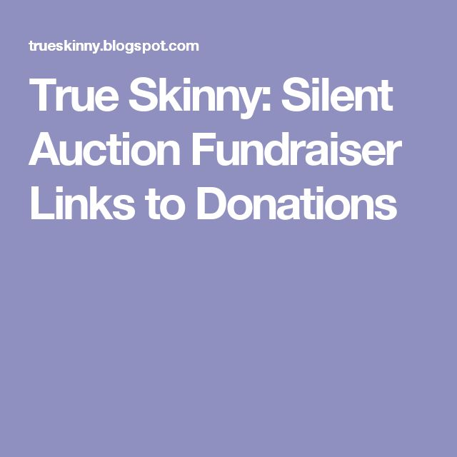 True Skinny: Silent Auction Fundraiser Links to Donations