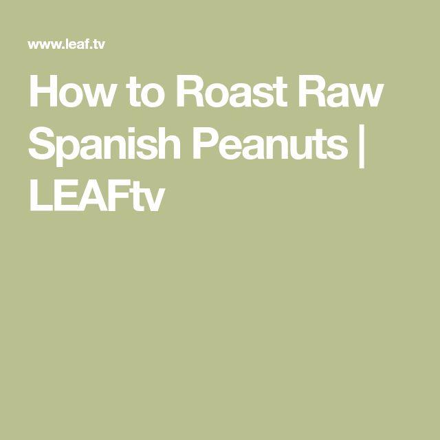 How to Roast Raw Spanish Peanuts | LEAFtv