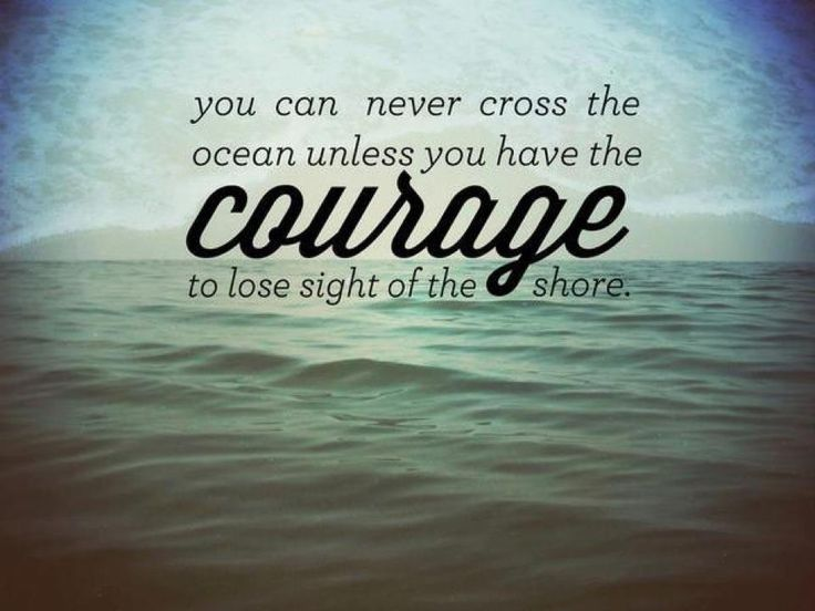 """100 Best Sayings About Exploration Exploration Quotes: """"you Can Never Cross The Ocean Unless You Have The Courage"""