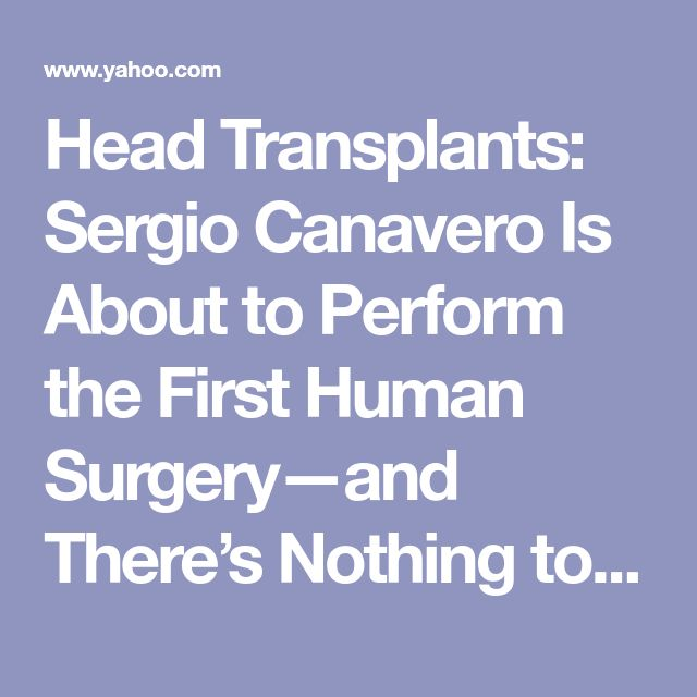 Head Transplants: Sergio Canavero Is About to Perform the First Human Surgery—and There's Nothing to Stop Him