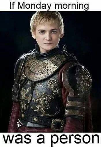 If Monday morning was a person #GameOfThrones #Joffrey Baratheon #Mondays