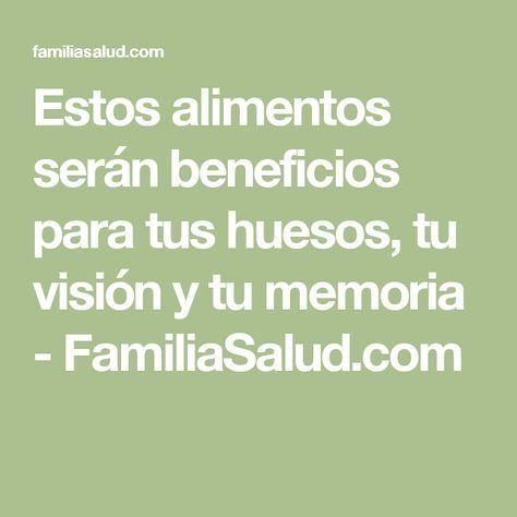 Estos alimentos serán beneficios para tus huesos, tu visión y tu memoria - FamiliaSalud.com