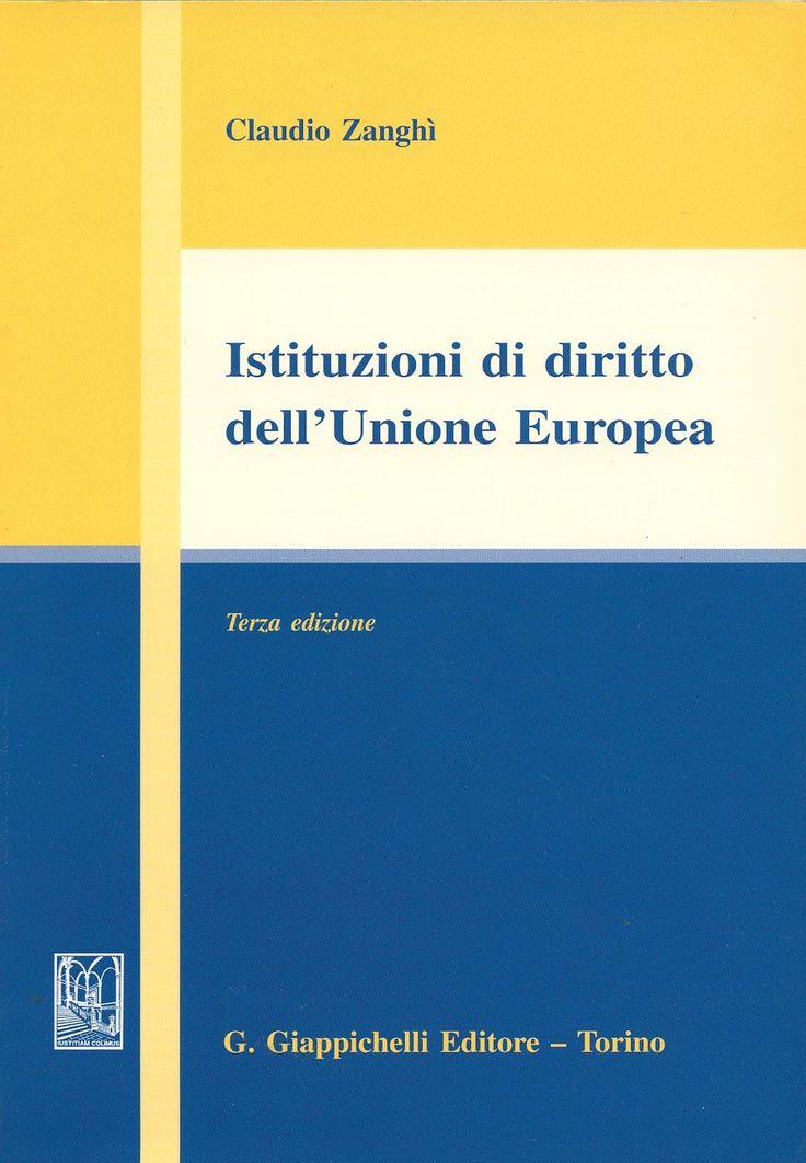 Istituzioni di diritto dell'Unione europea / Claudio Zanghì. - Torino : G. Giappichelli, cop. 2000. - 3e ed.