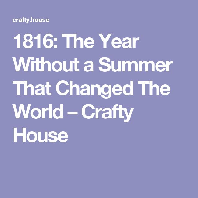 1816: The Year Without a Summer That Changed The World – Crafty House