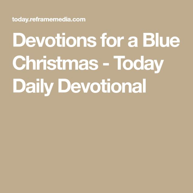 Devotions for a Blue Christmas - Today Daily Devotional