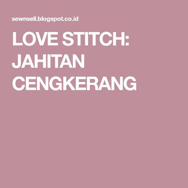 LOVE STITCH: JAHITAN CENGKERANG
