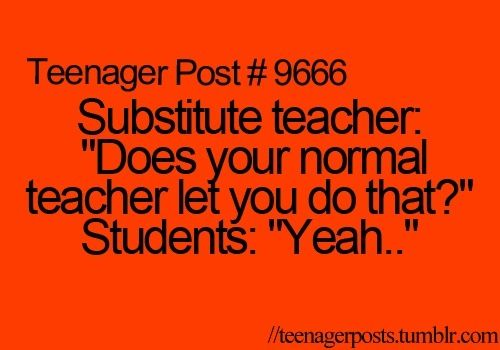 Totally today... Supposedly the sub didn't substitute at my school... Hmmm