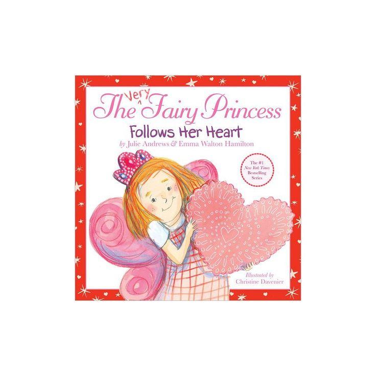 The Very Fairy Princess Follows Her Heart (Hardcover) by Julie Andrews, Emma Walton Hamilton