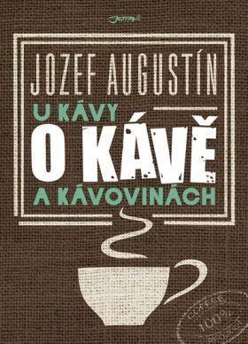 U kávy o kávě a kávovinách - Augustín Jozef PhDr