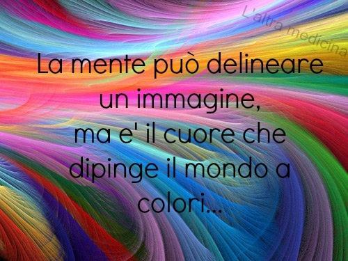 la mente può delineare un'immagine ma è il cuore che dipinge il mondo a colori...