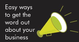 10 easy ways to spread the word about your business - Part one