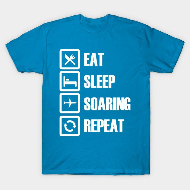 Eat Sleep Soaring Repeat T-Shirts